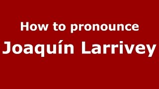 How To Pronounce Joaquin Larrivey Spanishargentina Pronouncenamescom