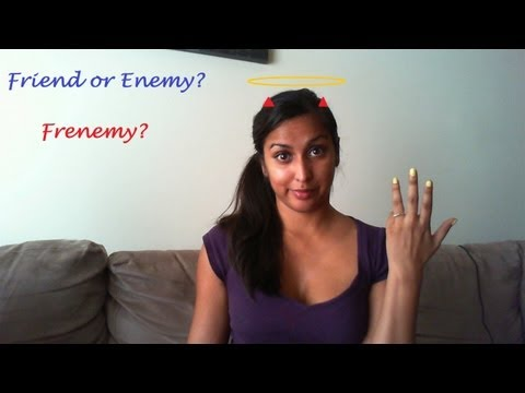 Frenemy: Dealing with these Soul and Body Snatchers!