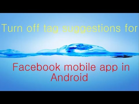 Turn off tag suggestions for facebook mobile app in android