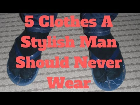 5 Clothes A Stylish Man Should Never Wear
