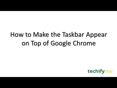 How to Make the Taskbar Appear on Top of Google Chrome