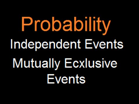 Probability : Independent Event and Mutually exclusive events