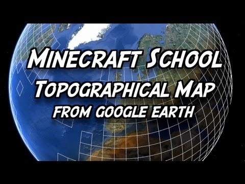 Minecraft School - Topographical mapping from google earth
