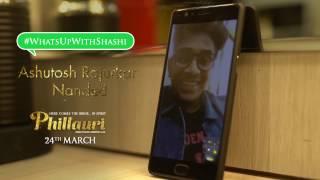 Phillauri | #WhatsUpWithShashi Video Call 3 | Anushka Sharma
