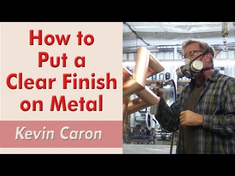 How to Put a Clear Finish on Metal - Kevin Caron