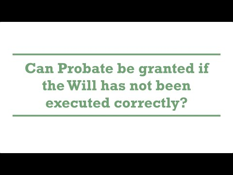 Can Probate be granted if the Will has not been executed correctly?