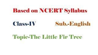 The Little Fir Tree (English)Class-IV NCERT syllabus with Excercise