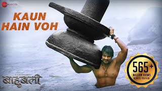 Kaun Hain Voh - Full Video | Baahubali - The  Beginning | Kailash K | Prabhas | MM Kreem , Manoj M