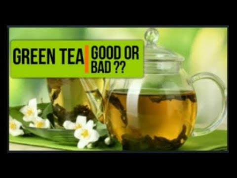 Green Tea Good or Bad ??