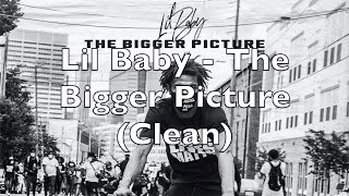 Lil Baby - The Bigger Picture (Clean)