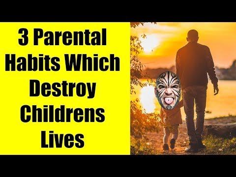 3 Parental Habits Which Destroy Children's Lives