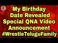 Special QNA Video AnnouncementMy Birthday Date Telugu WWE Videos