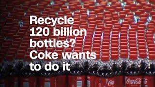 Recycle 120 billion bottles? Coke wants to do it