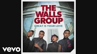 The Walls Group - Great Is Your Love (Audio)