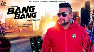 Bang Bang  | (Full HD ) | Mani Grewal | New Punjabi Songs 2019 | Latest Punjabi Songs 2019
