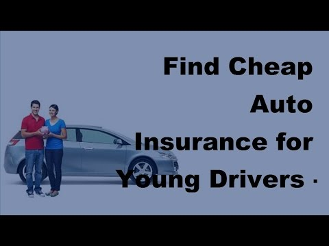 Find Cheap Auto Insurance for Young Drivers  - 2017 Teen Driver Tips