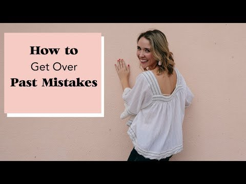 How To Get Over Past Mistakes