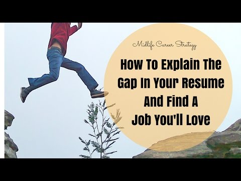Midlife Career Strategy: How To Explain The Gap In Your Resume And Find A Job You'll Love
