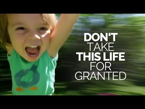 Don't Take Anything In Your Life For Granted - A Must Watch Motivational Video
