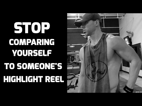 Stop Comparing Yourself To Someone Else's Highlight Reel