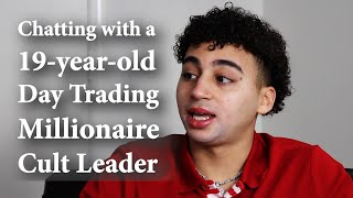 Chatting with a 19-year-old Day Trading Millionaire Cult Leader