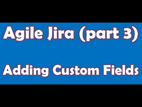 Agile Jira (Part 3) -   Agile Custom Fields