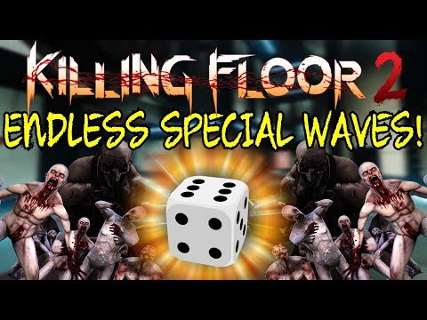 Killing Floor 2   ENDLESS MODE SPECIAL WAVES ONLY! - What Will I Get Next?