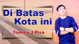 Tommy J Pisa - Di Batas Kota Ini (Official Music Video)