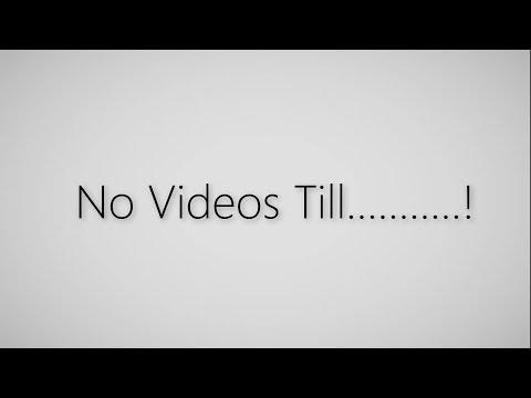 No Videos Till........!