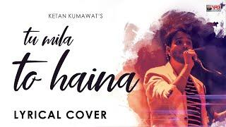 Tu Mila To Haina | Lyrical Cover | Ketan Kumawat | VR3 Films | Bollywood Songs 2019