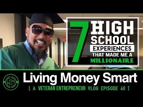 7 High School Experiences that Made Me a Millionaire   #LivingMoneySmart a #Vetrepreneur VLOG EP40