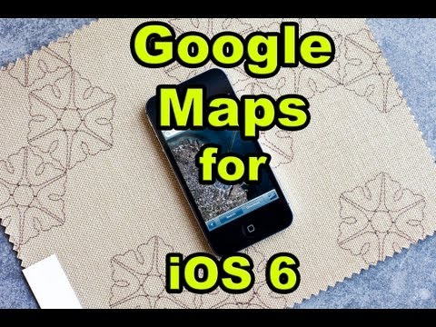 DOWNLOAD Google Maps for iOS 6 iPhone 5, iPad 3, iPad 4, iPod Touch 5