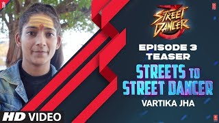 Streets To Street Dancer: Vartika Jha | Episode 3 | Varun Dhawan, Shraddha Kapoor, Remo D'souza