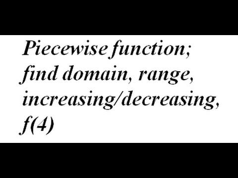 Piecewise function; find domain, range, increasing/decreasing, f(4)