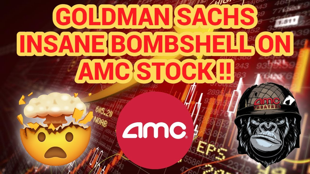 AMC STOCK - GOLDMAN SACHS MASSIVE BET ON AMC & WHY THIS IS HUGE FOR US!