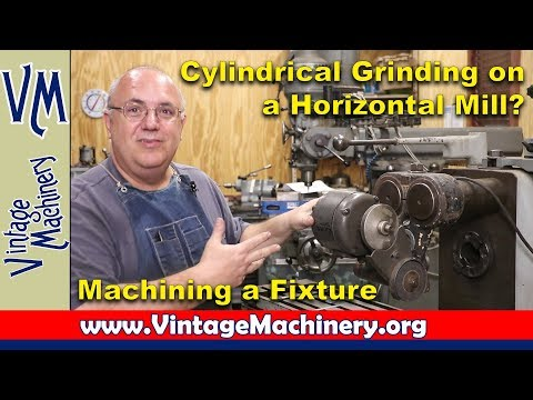 Cylindrical Grinding on the Horizontal Mill!  Machining a fixture to hold a grinder