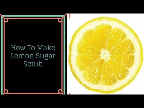 How To Make Lemon Face and Body Scrub