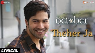 Theher Ja - Lyrical | October | Varun Dhawan & Banita Sandhu | Armaan Malik | Abhishek Arora