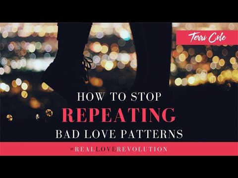 How to Stop Repeating Bad Love Patterns Terri Cole Real Love Revolution 2016