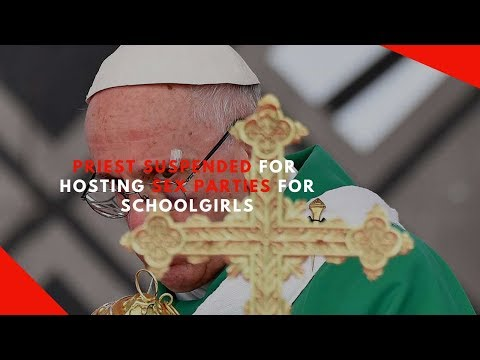 Xxx Mp4 Priest Suspended For Hosting Sex Parties For Schoolgirls 3gp Sex