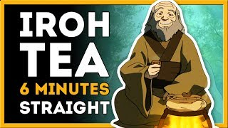 Iroh's Tea for 6 Minutes Straight