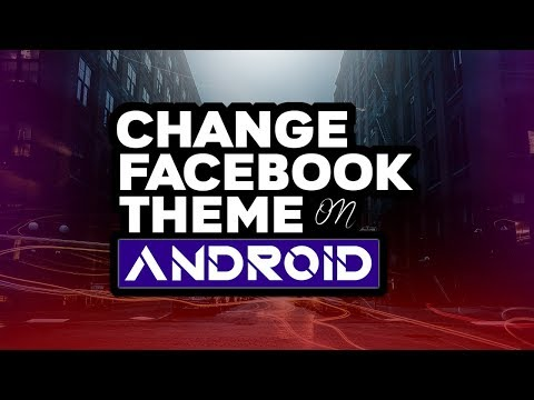 How To Change Facebook Themes On Android 2017