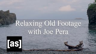 Relaxing Old Footage With Joe Pera | adult swim