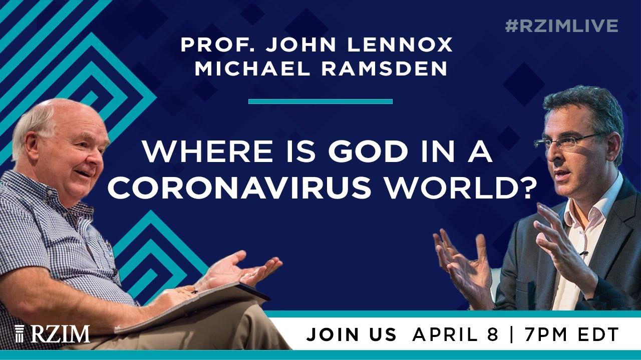 Where is God in a Coronavirus World? | John Lennox, Michael Ramsden | #RZIMLIVE | RZIM