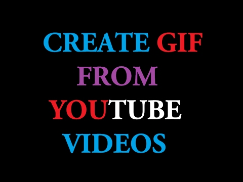 How to create GIF Image from YouTube Videos with some clicks ?