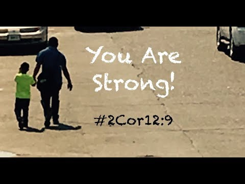 YOU ARE STRONG! (2 Corinthians 12:9)