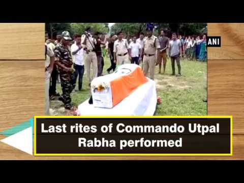 Last rites of Commando Utpal Rabha performed