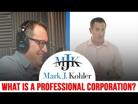 What is a Professional Corporation? | Mark J Kohler | Tax and Legal Tip