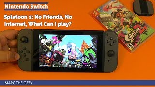 Splatoon 2: No Friends, No Internet, What Can I play?
