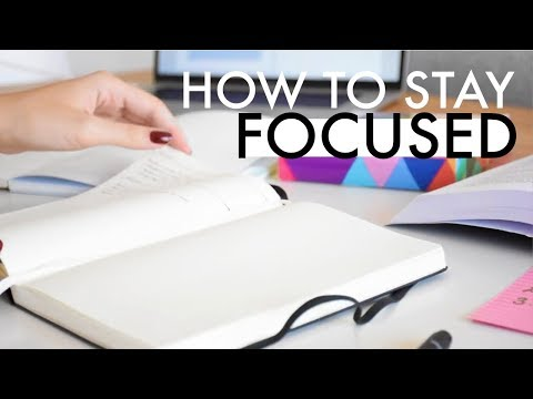 HOW TO STAY FOCUSED ALL THE TIME